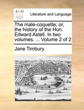 The Male-Coquette; Or, the History of the Hon. Edward Astell. in Two Volumes. ... Volume 2 of 2