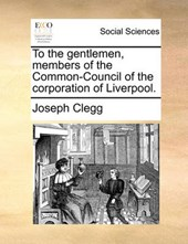 To the Gentlemen, Members of the Common-Council of the Corporation of Liverpool.