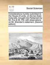 Considerations Humbly Submitted to the House of Lords, on the Two East-India-Bills, Brought Into Parliament by Mr. Fox & Mr. Pitt