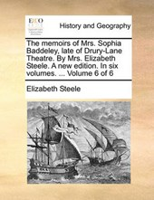 The Memoirs of Mrs. Sophia Baddeley, Late of Drury-Lane Theatre. by Mrs. Elizabeth Steele. a New Edition. in Six Volumes. ... Volume 6 of 6