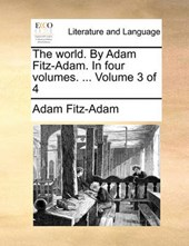 The World. by Adam Fitz-Adam. in Four Volumes. ... Volume 3 of 4