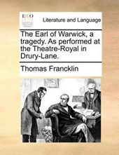 The Earl of Warwick, a Tragedy. as Performed at the Theatre-Royal in Drury-Lane.
