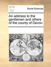 An Address to the Gentlemen and Others of the County of Devon.