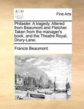 Philaster. a Tragedy. Altered from Beaumont and Fletcher. Taken from the Manager's Book, and the Theatre Royal, Drury-Lane.