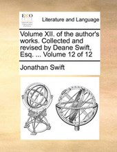 Volume XII. of the Author's Works. Collected and Revised by Deane Swift, Esq. ... Volume 12 of 12
