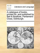 A Catalogue of Books, Printed For, and Published by Bell & Bradfute, Parliament-Close, Edinburgh.