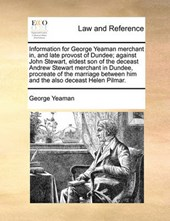 Information for George Yeaman Merchant In, and Late Provost of Dundee; Against John Stewart, Eldest Son of the Deceast Andrew Stewart Merchant in Dundee, Procreate of the Marriage Between Him and the