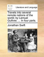 Travels Into Several Remote Nations of the World; By Lemuel Gulliver, ... in Four Parts.