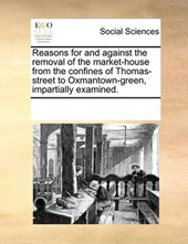 Reasons for and Against the Removal of the Market-House from the Confines of Thomas-Street to Oxmantown-Green, Impartially Examined.