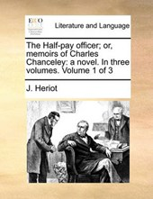 The Half-Pay Officer; Or, Memoirs of Charles Chanceley