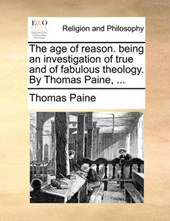 The Age of Reason. Being an Investigation of True and of Fabulous Theology. by Thomas Paine, ...