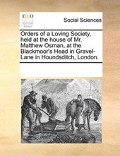 Orders of a Loving Society, Held at the House of Mr. Matthew Osman, at the Blackmoor's Head in Gravel-Lane in Houndsditch, London.