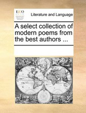 A Select Collection of Modern Poems from the Best Authors ...
