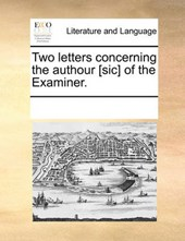 Two Letters Concerning the Authour [Sic] of the Examiner.