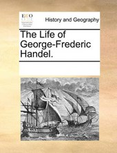 The Life of George-Frederic Handel.