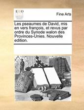 Les Pseaumes de David, MIS En Vers Franois, Et Revus Par Ordre Du Synode Walon Des Provinces-Unies. Nouvelle Edition.