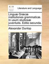 Lingu] Gr]c] Institutiones Grammatic]. in Usum Studios] Juventutis. Editio Secunda.