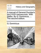 A Manual of General Dundas's [Sic] XVIII Manoeuvres. with Plates. by G. Dominicus, ... the Second Edition.