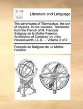 The Adventures of Telemachus, the Son of Ulysses. in Two Volumes. Translated from the French of M. Francois Salignac de La Mothe-Fenelon, Archbishop of Cambray, by John Hawkesworth, LL.D. ... Volume 2