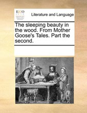 The Sleeping Beauty in the Wood. from Mother Goose's Tales. Part the Second.