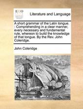 A Short Grammar of the Latin Tongue.