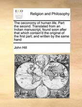 The Oeconomy of Human Life. Part the Second. Translated from an Indian Manuscript, Found Soon After That Which Contain'd the Original of the First Part; And Written by the Same Hand