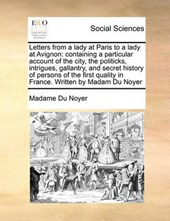 Letters from a Lady at Paris to a Lady at Avignon
