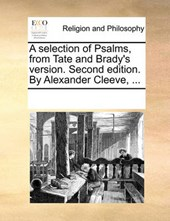 A Selection of Psalms, from Tate and Brady's Version. Second Edition. by Alexander Cleeve, ...