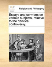 Essays and Sermons on Various Subjects, Relative to the Deistical Controversy.