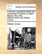 A Sermon Preached Before the University of Oxford, at Saint Mary's, Nov. 5th, MDCCLXXXI. by William Crowe, ...
