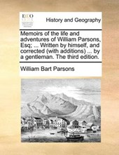 Memoirs of the Life and Adventures of William Parsons, Esq; ... Written by Himself, and Corrected (with Additions ... by a Gentleman. the Third Edition.