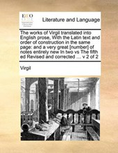 The Works of Virgil Translated Into English Prose, with the Latin Text and Order of Construction in the Same Page