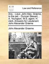 ANS. - Lieut. John Alex. Graeme, to the Pet. - Duncan Stewart, . A. Youngson, W.S. Agent. H. Clerk. Answers for Lieutenant John Alexander Graeme