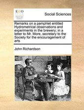 Remarks on a Pamphlet Entitled Hydrometrical Observations and Experiments in the Brewery; In a Letter to Mr. More, Secretary to the Society for the Encouragement of Arts