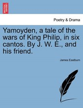 Yamoyden, a tale of the wars of King Philip, in six cantos. By J. W. E., and his friend.