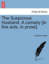 The Suspicious Husband. A comedy [in five acts, in prose].