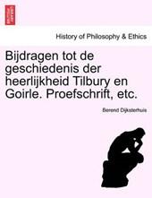 Bijdragen tot de geschiedenis der heerlijkheid Tilbury en Goirle. Proefschrift, etc.