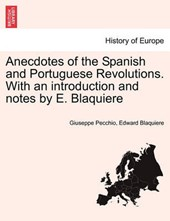 Anecdotes of the Spanish and Portuguese Revolutions. With an introduction and notes by E. Blaquiere