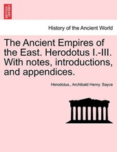 The Ancient Empires of the East. Herodotus I.-III. With notes, introductions, and appendices.
