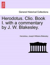 Herodotus. Clio. Book I. with a commentary by J. W. Blakesley.
