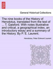 The nine books of the History of Herodotus, translated from the text of ... T. Gaisford. With notes illustrative and critical, a geographical index, an introductory essay and a summary of the History.
