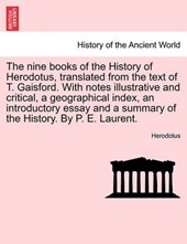 The nine books of the History of Herodotus, translated from the text of T. Gaisford. With notes illustrative and critical, a geographical index, an introductory essay and a summary of the History. By