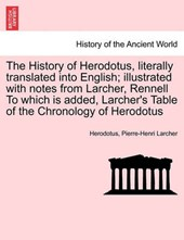 The History of Herodotus, literally translated into English; illustrated with notes from Larcher, Rennell To which is added, Larcher's Table of the Chronology of Herodotus