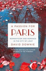 A Passion for Paris | David Downie | 9781250043153