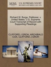 Richard W. Burge, Petitioner, V. United States. U.S. Supreme Court Transcript of Record with Supporting Pleadings