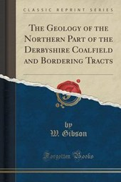 Gibson, W: Geology of the Northern Part of the Derbyshire Co