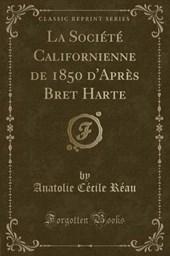 Réau, A: Société Californienne de 1850 d'Après Bret Harte (C