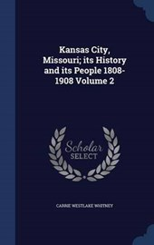 Kansas City, Missouri; Its History and Its People 1808-1908 Volume