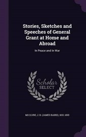Stories, Sketches and Speeches of General Grant at Home and Abroad