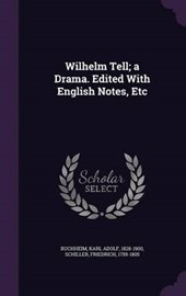 Wilhelm Tell; A Drama. Edited with English Notes, Etc